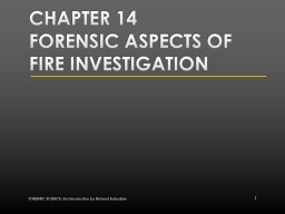 Chapter 14 FORENSIC ASPECTS OF FIRE INVESTIGATION FORENSIC SCIENCE: An Introduction by Richard Saferstein