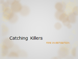 Catching Killers FIRE INVESTIGATION Used to be the ideal way for a criminal to make evidence go up in smoke