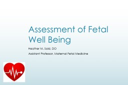 Assessment of Fetal Well Being Heather M. Said , DO Assistant Professor, Maternal Fetal Medicine PowerPoint PPT Presentation