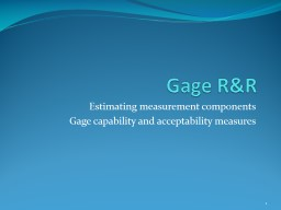 Gage R&R Estimating measurement components Gage capability and acceptability measures