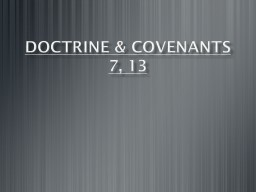 Doctrine & Covenants  7, 13   A difference of opinion arose between Oliver Cowdery and Joseph Smith relative to the New Testament account of