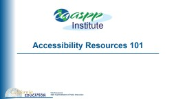 Accessibility Resources  101 Learning Goals Participants will understand the