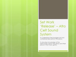 Set Work 'Release' – Afro Celt Sound System To understand  the background and contextual elements of this piece.