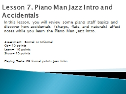 Lesson  7 . Piano Man Jazz Intro and Accidentals In this lesson, you will review some piano staff basics and discover how accidentals (sharps, flats, and naturals) affect notes while you learn the Piano Man Jazz Intro.