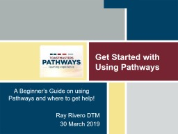 Get Started with Using Pathways A Beginner's Guide on using Pathways and where to get help!