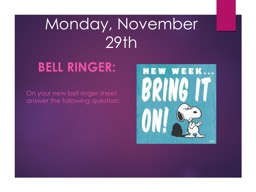 Monday, November 29th Bell Ringer: On your new bell ringer sheet answer the following question:
