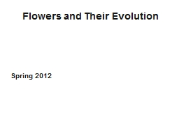 Flowers and Their Evolution Spring  2012 Flower  = a short, determinate shoot bearing highly PowerPoint PPT Presentation