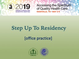 [office practice]  Step Up   To   Residency Objectives Enhance knowledge of office based Ob-Gyn practice through a simulated patient case PowerPoint PPT Presentation