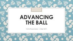 Advancing  the ball SLOA Presentation – 4 Mar 2019 Our Various Alternate Realities