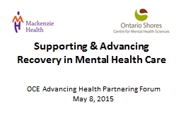 Supporting & Advancing Recovery in Mental Health Care OCE Advancing Health Partnering Forum