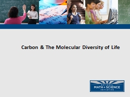 Carbon & The Molecular Diversity of Life Carbon: The Backbone of Life