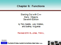Chapter 6:  Functions Starting Out with C++  Early  Objects