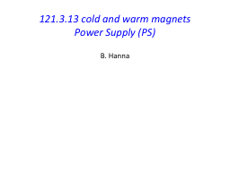 121.3.13 cold and warm magnets  Power Supply (PS) B. Hanna 121.3.13 cold and warm magnets PowerPoint PPT Presentation