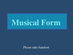 Musical Form Please take handout I.  Musical Form  (5 Variations on a Theme)