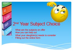 2 nd  Year Subject Choice What are the subjects on offer How you can help out