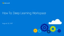 How To: Deep Learning Workspace  August 23, 2017 DL Workspace