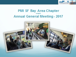 PMI SF Bay Area Chapter 8.19.2017 Annual General Meeting - 2017 PowerPoint PPT Presentation