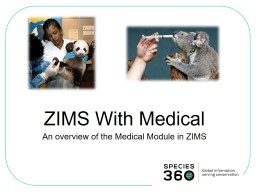 ZIMS  Medical An overview of the Medical Module in ZIMS ZIMS Updates!