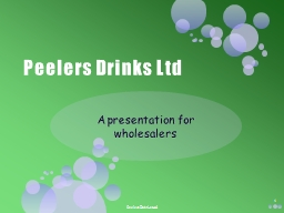Peelers Drinks Ltd A presentation for wholesalers Peelers Drinks Ltd
