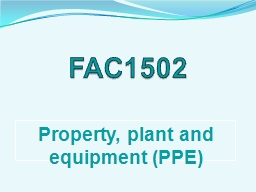 FAC1502 Property, plant and equipment (PPE) Property, plant and equipment: