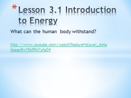 What can the human body withstand? http :// www.youtube.com/watch?feature=player_detailpage&v=5b9Rh7ufgO4 PowerPoint PPT Presentation