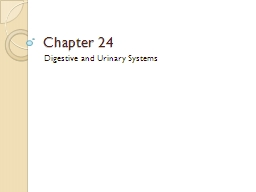 Chapter 24 Digestive and Urinary Systems Section 1: Objectives