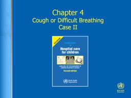 Chapter 4 Cough or Difficult Breathing Case II Ratu 	11 month old boy with 5 days of cough and fever,   yesterday he became short of breath and unable to feed
