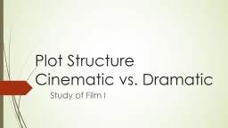 Plot Structure Cinematic vs. Dramatic Study of Film I Film vs. Literature PowerPoint PPT Presentation