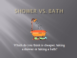 Shower vs. Bath Which do you think is cheaper, taking a shower or taking a bath?