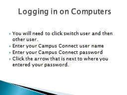 Logging in on Computers You will need to click switch user and then other user.