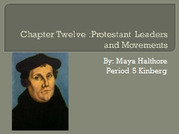 Chapter Twelve :Protestant Leaders and Movements By: Maya Halthore