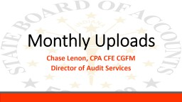 Monthly Uploads Chase Lenon, CPA CFE CGFM  Director  of Audit Services