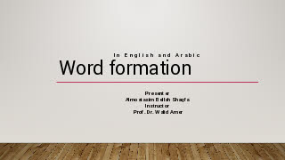 Word formation In English and Arabic Presenter Almoatasim Bellah Shaqfa