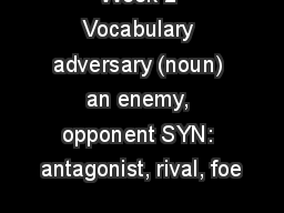 Week 2 Vocabulary adversary (noun) an enemy, opponent SYN: antagonist, rival, foe
