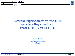 Possible improvement of the CLIC accelerating structure.  From CLIC_G to CLIC_K. PowerPoint PPT Presentation
