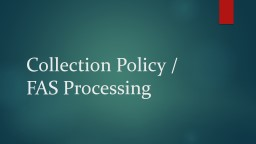 Collection Policy / FAS Processing When should you begin the collection process?
