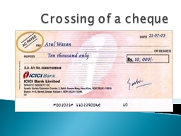 "Crossing of a  cheque Crossing prevents fraud and wrong payments.  It means ""Drawing Two Parallel Lines"" across the face of the PowerPoint PPT Presentation"