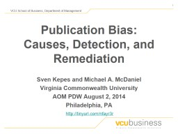 Publication Bias:  Causes, Detection, and Remediation Sven Kepes and Michael A. McDaniel