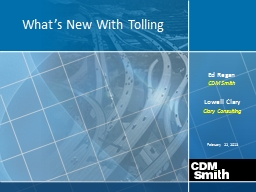 February 22, 2013 What's New With Tolling Ed Regan CDM Smith