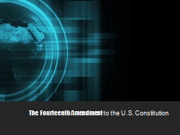 The Fourteenth Amendment  to the U.S. Constitution   United States Constitution