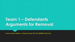 Team 1 – Defendants Arguments for Removal County of San Mateo v. Chevron Corp. 2017 WL 3699867 (