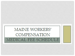 The Basics Maine Workers' Compensation  Medical Fee Schedule
