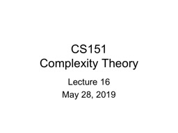 CS151 Complexity Theory Lecture  16 May 28, 2019 May 28, 2019 PowerPoint PPT Presentation