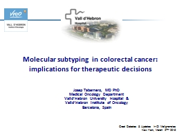 Josep Tabernero,  MD PhD Medical  Oncology Department Vall