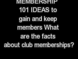 MEMBERSHIP  101 IDEAS to gain and keep members What are the facts about club memberships? PowerPoint PPT Presentation