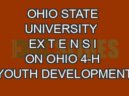 OHIO STATE UNIVERSITY  EX T E N S I ON OHIO 4-H YOUTH DEVELOPMENT
