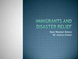 Immigrants and Disaster Relief Kate Woomer-Deters NC Justice Center
