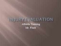 Injury Evaluation Athletic Training Mr. Fluck The Step by Step Injury Evaluation Process