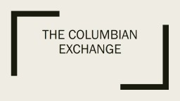 The Columbian Exchange What is the Columbian Exchange? The