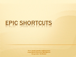 Epic Shortcuts This material contains confidential and copyrighted information of Epic Systems Corporation - Confidential